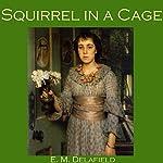 Squirrel in a Cage | E. M. Delafield