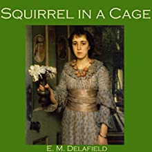 Squirrel in a Cage (       UNABRIDGED) by E. M. Delafield Narrated by Cathy Dobson