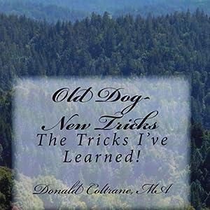 Old Dog - New Tricks: The Tricks I've Learned!   [Donald E. Coltrane MA]