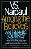 Among the Believers: An Islamic Journey (0394711955) by Naipaul, Vidiadhar Surajprasad