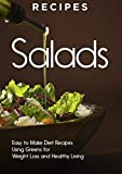 RECIPES: SALADS, Easy to Make, DIET RECIPES, For WEIGHT LOSS, And HEALTHY LIVING (salad recipes, salad cookbook, salad diet, green diet, fiber, salad dressing, fruits and vegetables)