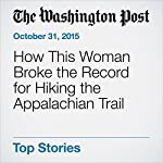 How This Woman Broke the Record for Hiking the Appalachian Trail   Katherine Arcement