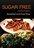 Sugar-Free Solution - Breakfast and Food Raw Recipes - 2 book pack (English Edition)