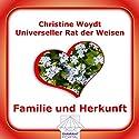 Familie und Herkunft. Universeller Rat der Weisen Hörbuch von Christine Woydt Gesprochen von: Christine Woydt