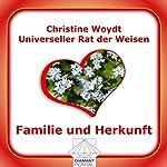 Familie und Herkunft. Universeller Rat der Weisen | Christine Woydt