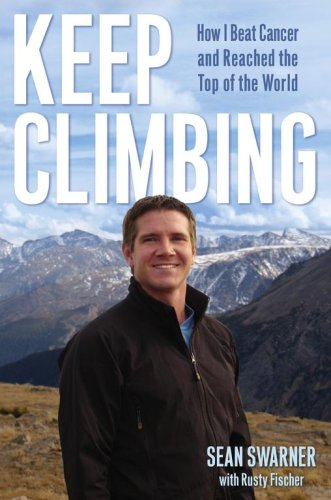 Keep Climbing: How I Beat Cancer and Reached the Top of the World, Sean Swarner, Rusty Fischer