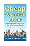 Cheap Vacation Ideas: A Complete Guide in How to Plan Your Perfect Summer Vacation