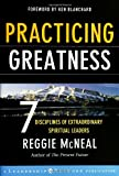 Practicing Greatness: 7 Disciplines of Extraordinary Spiritual Leaders (Jossey-Bass Leadership Network Series) (0787977535) by McNeal, Reggie