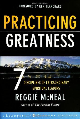 Practicing Greatness: 7 Disciplines of Extraordinary Spiritual Leaders (Jossey-Bass Leadership Network Series)