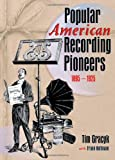 Popular American Recording Pioneers: 1895-1925 (Haworth Popular Culture)