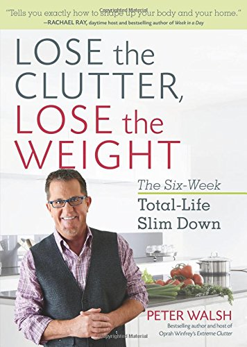 Download Lose the Clutter, Lose the Weight: The Six-Week Total-Life Slim Down