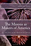 img - for The Masons as Makers of America: The True Story of the American Revolution book / textbook / text book