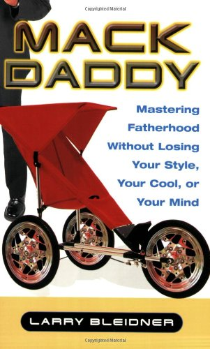 Mack Daddy: Mastering Fatherhood without Losing Your Style, Your Cool, or Your Mind