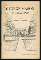 George Mason of Gunston Hall by Helen Hill…