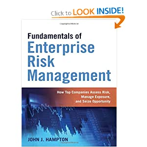 Fundamentals of Enterprise Risk Management: How Top Companies Assess Risk, Manage Exposure, and Seize Opportunity John J. Hampton