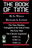 H. G. Wells The Book Of Time: The Time Machine, Nebogipfel at the End of Time, The Grey Man, The Chronic Argonauts, 12:01 P.M., 12:02 P.M.