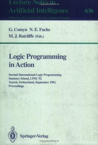Logic Programming in Action: Second International Logic Programming Summer School, LPSS '92, Zurich, Switzerland, September 7-11, 1992. Proceedings (Lecture ... / Lecture Notes in Artificial Intelligence)