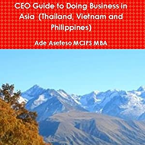 CEO Guide to Doing Business in Asia: Thailand, Vietnam, and Philippines | [Ade Asefeso, MCIPS MBA]