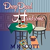 Drop Dead Handsome: A Cozy Mystery with Recipes | M K Scott