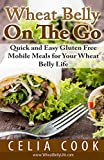 Wheat Belly On The Go: Quick & Easy Gluten-Free Mobile Meals for Your Wheat Belly Life (Wheat Belly Diet Series)