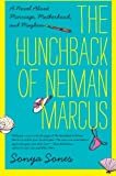 The Hunchback of Neiman Marcus: A Novel About Marriage, Motherhood, and Mayhem (0062024671) by Sones, Sonya