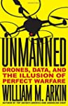 Unmanned: Drones, Data, and the Illus...