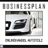 Businessplan - Existenzgründung Onlinehandel Autoteile