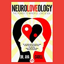 Neuroloveology: The Power to Mindful Love & Sex Audiobook by Dr. Ava Cadell Narrated by Kathleen Gati