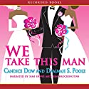 We Take This Man Audiobook by Candice Dow Narrated by Simi Howe