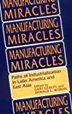 Manfacturing Miracles : Paths of Industrialization in Latin America and East Asia