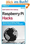 Raspberry Pi Hacks: Tips & Tools for...
