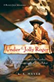 L. A. Meyer UNDER THE JOLLY ROGER: Being an Account of the Further Nautical Adventures of Jacky Faber (A Bloody Jack Adventure)