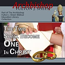 The Two Shall Become One in Christ Speech by Fulton J Sheen Narrated by Archbishop Fulton J. Sheen