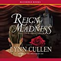 Reign of Madness (       UNABRIDGED) by Lynn Cullen Narrated by Susan Lyons