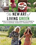 The New Art of Living Green: How to R...