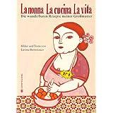 "La nonna - La cucina - La vita: Die wunderbaren Rezepte meiner Gro�muttervon ""Larissa Bertonasco"""