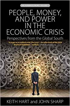 People, Money And Power In The Economic Crisis: Perspectives From The Global South (Human Economy)