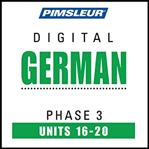 German Phase 3, Unit 16-20: Learn to Speak and Understand German with Pimsleur Language Programs | [Pimsleur]