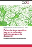 Estimulación magnética transcraneal como tratamiento para la depresión: Estudio clínico y electroencefalográfico (Spanish Edition)