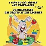 French children's books: I Love to Eat Fruits and Vegetables J'aime manger des fruits et des legumes: English French bilingual children's books (English French Bilingual Collection) (French Edition)