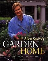 P. Allen Smith's Garden Home: Creating a Garden for Everyday Living