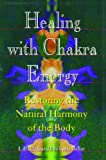 img - for Healing with Chakra Energy: Restoring the Natural Harmony of the Body book / textbook / text book
