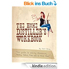 The Home Distiller's Workbook - Your guide to making Moonshine, Whisky, Vodka, Rum and so much more! (The Home Distiller's Series 1) (English Edition)
