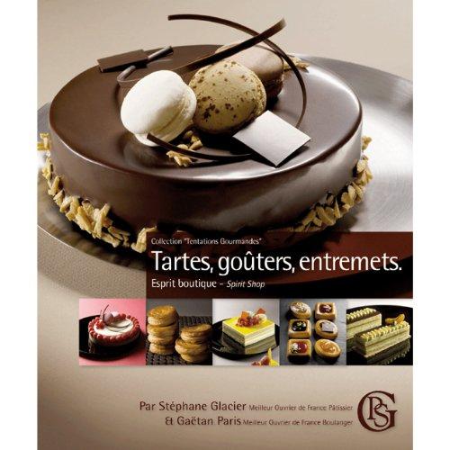 Tartes, Gouters, Entremets by Stephan Glacier, by Stephane Glacier