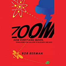 Zoom: From Atoms and Galaxies to Blizzards and Bees: How Everything Moves (       UNABRIDGED) by Bob Berman Narrated by Dan Woren