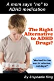"""The Right Alternative to ADHD Drugs?: A mom says """"no"""" to ADHD medication"""