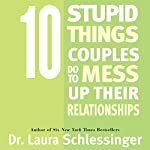 10 Stupid Things Couples Do To Mess Up Their Relationships | Dr. Laura Schlessinger
