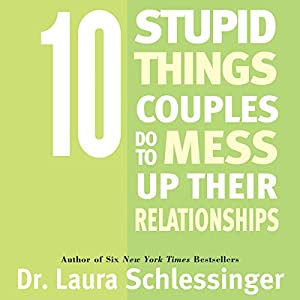 10 Stupid Things Couples Do To Mess Up Their Relationships Audiobook