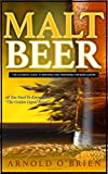 Malt Beer: The Ultimate Guide To Brewing and Preparing for Beer Lovers