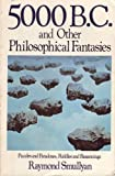 5000 B.C. and Other Philosophical Fantasies (0312295170) by Smullyan, Raymond